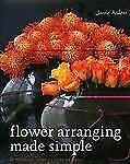 Flower Arranging Made Simple: 40 Fabulous Ideas to Make at Home-ExLibrary