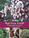 Eat Your Yard: Edible Trees, Shrubs, Vines, Herbs, and Flowers For Your Landscap
