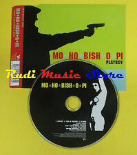CD Singolo MO HO BISH O PI Playboy V2 2001 VVR5015903 no lp mc dvd (S15)