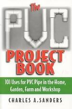 The PVC Project Book: 101 Uses for PVC Pipe in the Home, Garden, Farm and Worksh