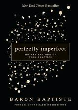 Perfectly Imperfect : The Art and Soul of Yoga Practice by Baron Baptiste (2016…