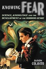 Knowing Fear : Science, Knowledge and the Development of the Horror Genre by...