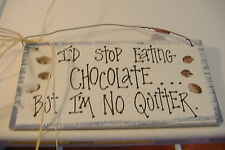 ~I'D STOP EATING CHOCOLATE..BUT I'M NO QUITTER~WOOD PLAQUE~RIVER FOLK~