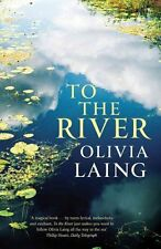 To the River A Journey Beneath the Surface by Olivia Laing 9781847677938