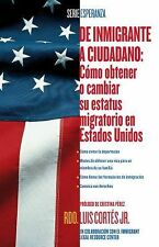 De inmigrante a ciudadano A Simple Guide to US Immigration: Como obtener o cam -