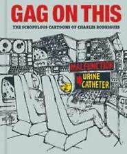 Gag on This : The Scrofulous Cartoons of Charles Rodrigues by Charles...