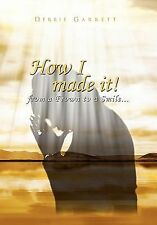 How I Made It from a Frown to a Smile by Debbie Garrett (2011, Paperback)