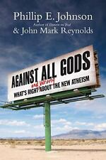Against All Gods: What's Right and Wrong About the New Atheism by Johnson, Phil