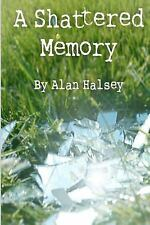 A Shattered Memory by Alan Halsey (2012, Paperback)