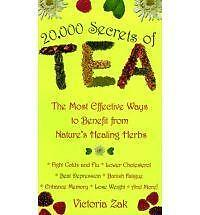 20, 000 Secrets of Tea: The Most Effective Ways to Benefit from Nature's...