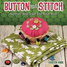 Button and Stitch: Supercute Ways to Use Your Button Stash by Kristen Rask...