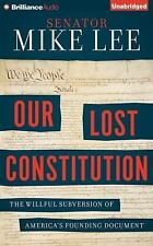 Our Lost Constitution : The Willful Subversion of America's Founding Document...