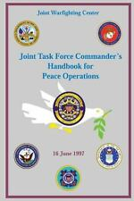 Joint Task Force Commander's Handbook for Peace Operations : 16 June 1997 by...