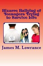 Bizarre Bullying of Teenagers Trying to Survive Life : Growing to Adulthood...