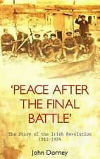 'Peace after the Final Battle': The Story of the Irish Revolution 1912-1924 by