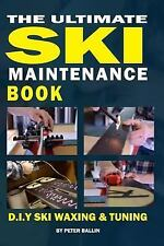 The Ultimate Ski Maintenance Book : DIY Ski Waxing, Edging and Tuning by...