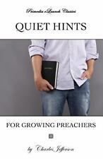 Quiet Hints for Growing Preachers by Charles-Edward Jefferson (2013, Paperback)