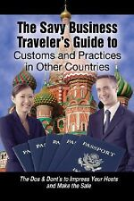 The Savvy Business Traveler's Guide to Customs and Practices in Other Countries: