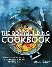 The Bodybuilding Cookbook: 100 Delicious Recipes by Jason Farley (Paperback) BNG