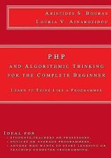 PHP and Algorithmic Thinking for the Complete Beginner : Learn to Think Like...