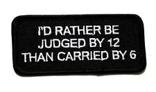 I'd Rather Be Judged By 12 Than Carried By 6 Embroidered Patch Iron Sew BSPM0070
