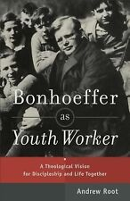 Bonhoeffer As Youth Worker : A Theological Vision for Discipleship and Life...