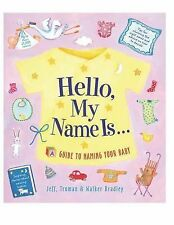 Hello My Name Is... : A Guide to Naming Your Baby by Jeff Bradley, Truman...