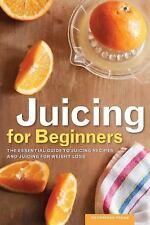 Juicing for Beginners : The Essential Guide to Juicing Recipes and Juicing...