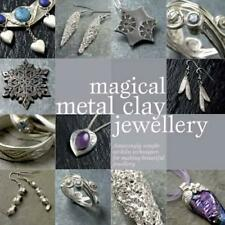 Magical Metal Clay Jewellery : Amazingly Simple No-Kiln Techniques for Making Be