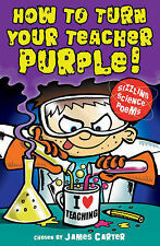 James Carter How to Turn Your Teacher Purple! and Other Sizzling Science Poems V