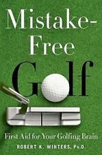 Mistake-Free Golf: First Aid for Your Golfing Brain, Winters, Robert K.