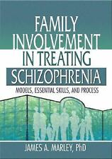 Family Involvement in Treating Schizophrenia: Models, Essential Skills, and Proc