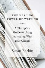 The Healing Power of Writing : A Therapist's Guide to Using Journaling with...
