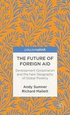 The Future of Foreign Aid : Development Cooperation and the New Geography of...