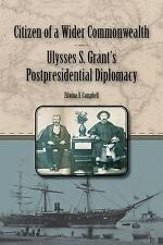Citizen of a Wider Commonwealth : Ulysses S. Grant's Postpresidential...