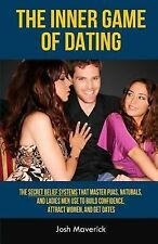 The Inner Game of Dating : The Secret Belief Systems That Master PUAs,...