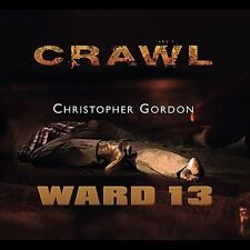 Crawl; Ward 13 by Christopher Gordon/Christopher Gordon (CD, Dec-2011, Magic...