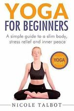 Yoga for Beginners: Yoga for Beginners: a Simple Guide to a Slim Body, Stress...