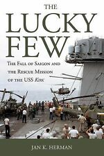 The Lucky Few : The Fall of Saigon and the Rescue Mission of the USS Kirk by...