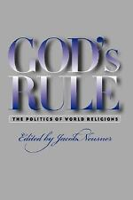 God's Rule : The Politics of World Religions by Jacob Neusner (2003, Hardcover)
