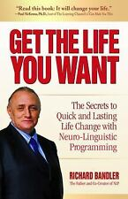 Get the Life You Want : The Secrets to Quick and Lasting Life Change with...