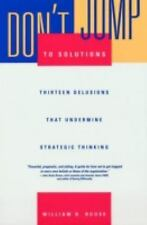 Don't Jump to Solutions : Thirteen Delusions That Undermine Strategic Thinking