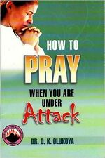 How To Pray When You Are Under Attack by Dr. D. K. Olukoya