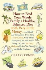 How to Feed Your Whole Family a Healthy, Balanced Diet : With Very Little...