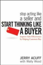 Acc, Stop Acting Like a Seller and Start Thinking Like a Buyer: Improve Sales Ef