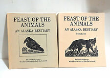 Feast of the Animals: An Alaska Bestiary Sheila B Nickerson Vols I & II