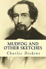 Mudfog and Other Sketches by Charles Dickens (2014, Paperback)