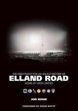 The Only Place For Us: An A-Z History of Elland Road - Home of Leeds United, How