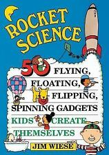 Rocket Science: 50 Flying, Floating, Flipping, Spinning Gadgets Kids Create Them