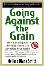 Going Against the Grain : How Reducing and Avoiding Grains Can Revitalize...